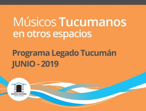 Músicos Tucumanos en otros espacios. Programa Legado Tucumán. Junio 2019