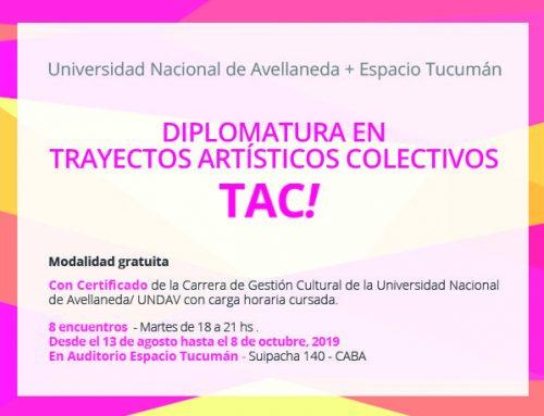 Diplomatura en Trayectos Artísticos Colectivos – TAC! / Martes 20 de Agosto 2019