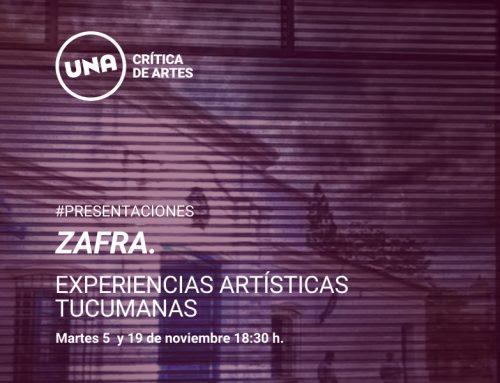 ZAFRA. Experiencias artísticas tucumanas. Martes 5 y 19 de noviembre – 18.30hs