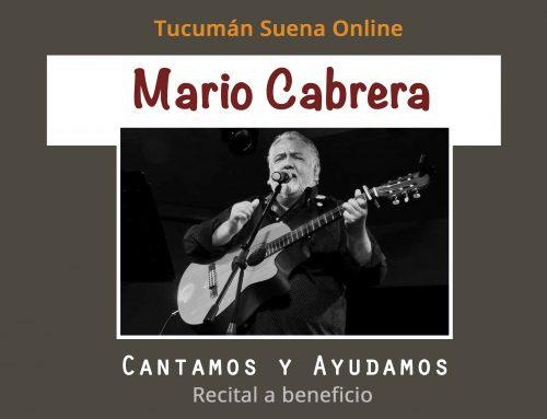 Mario Cabrera: Cantamos y ayudamos! Sábado 11 y 18 de Julio – 18hs