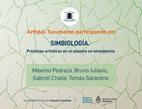 Tucumanxs en Simbiología. Prácticas artísticas en un planeta en emergencia – CCK